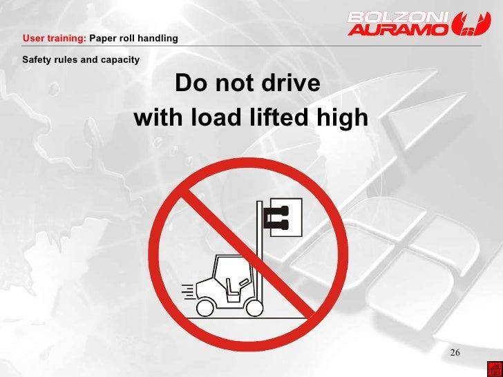 <ul><li>Do not drive  </li></ul><ul><li>with load lifted high </li></ul>Safety rules and capacity