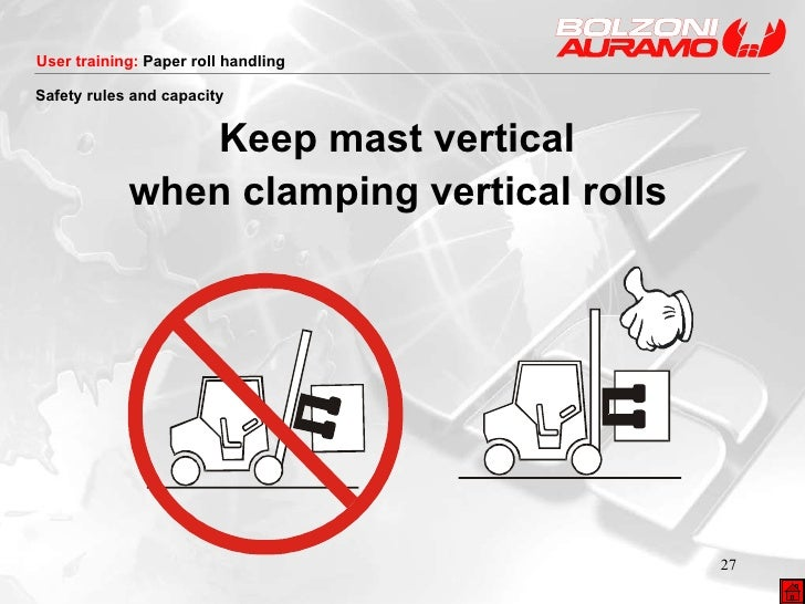 <ul><li>Keep mast vertical  </li></ul><ul><li>when clamping vertical rolls   </li></ul>Safety rules and capacity