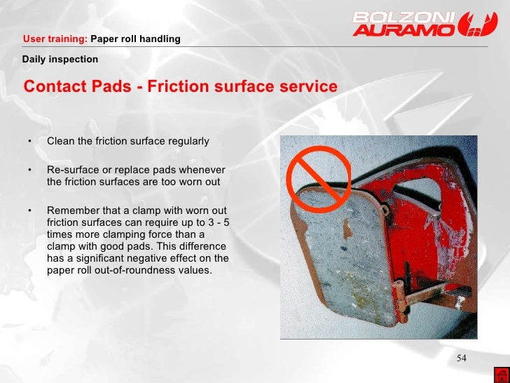 Contact Pads - Friction surface service <ul><li>Clean the friction surface regularly </li></ul><ul><li>Re-surface or repla...