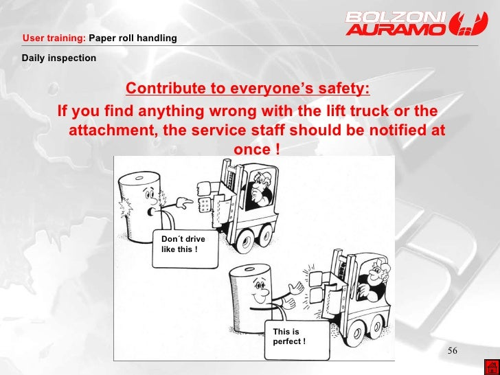 Contribute to everyone's safety: If you find anything wrong with the lift truck or the attachment, the service staff shoul...