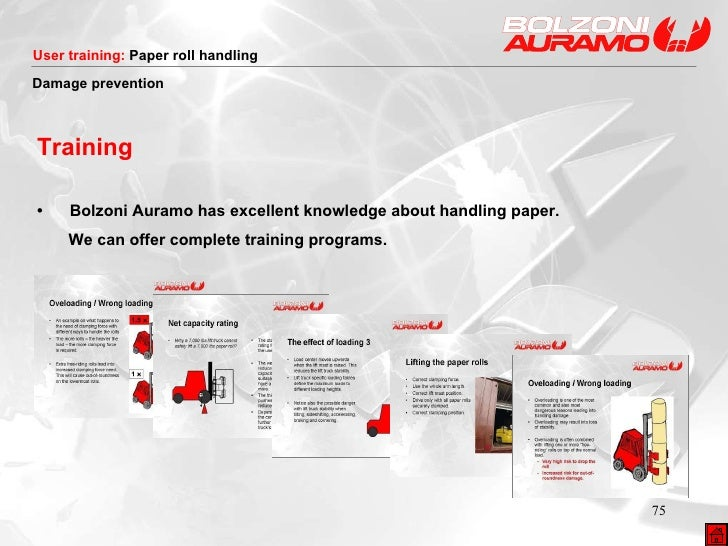 Damage prevention Training •  Bolzoni Auramo has excellent knowledge about handling paper.  We can offer complete training...