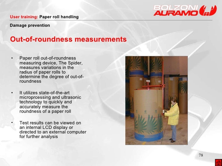 Out-of-roundness measurements <ul><li>Paper roll out-of-roundness measuring device, The Spider, measures variations in the...
