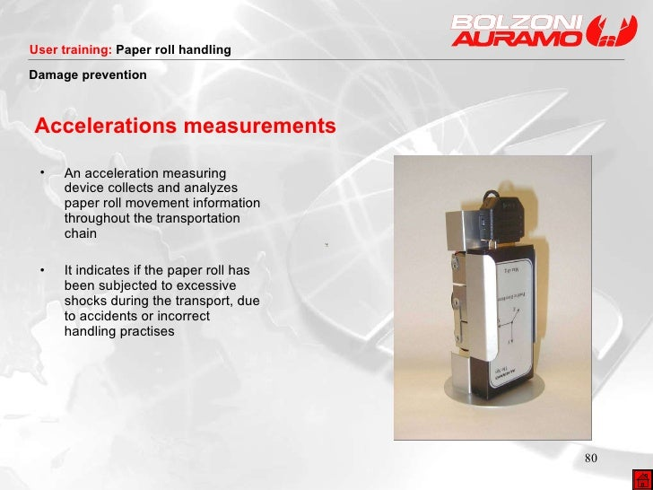 Accelerations measurements <ul><li>An acceleration measuring device collects and analyzes paper roll movement information ...