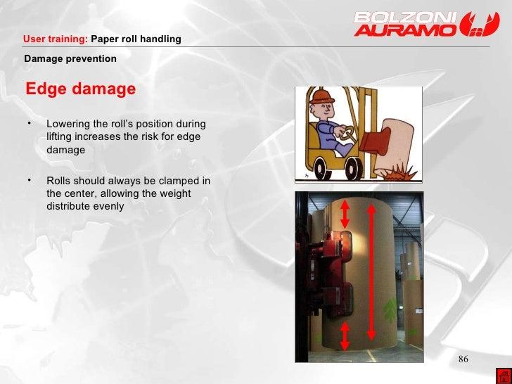 <ul><li>Lowering the roll's position during lifting increases the risk for edge damage </li></ul><ul><li>Rolls should alwa...