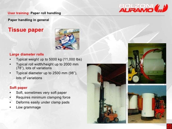 Tissue paper <ul><li>Large diameter rolls </li></ul><ul><li>• Typical weight up to 5000 kg (11,000 lbs) </li></ul><ul><li>...