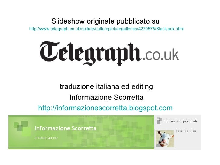 Slideshow originale pubblicato su  http://www.telegraph.co.uk/culture/culturepicturegalleries/4220575/Blackjack.html tradu...