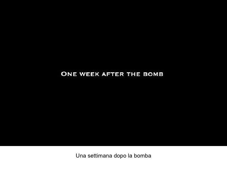 Una settimana dopo la bomba