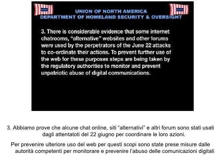"""3. Abbiamo prove che alcune chat online, siti """"alternativi"""" e altri forum sono stati usati dagli attentatoti del 22 giugno..."""