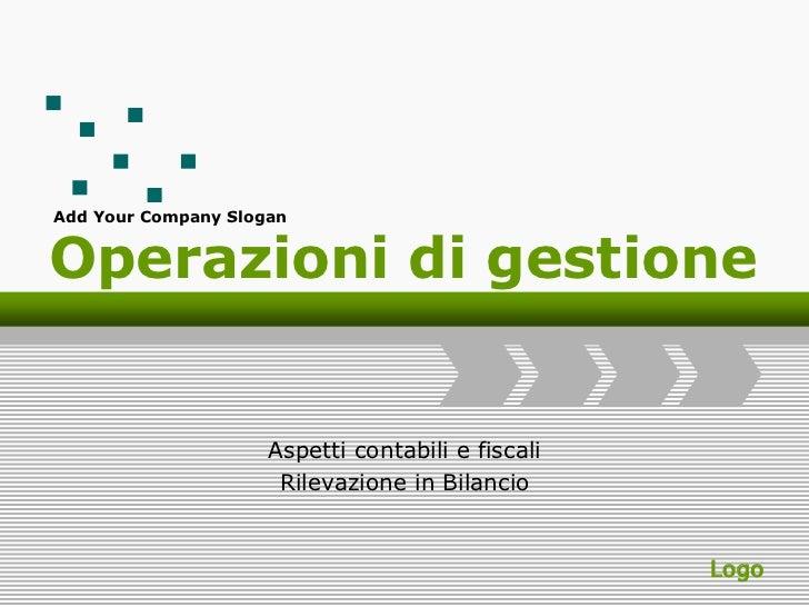 Add Your Company SloganOperazioni di gestione                     Aspetti contabili e fiscali                      Rilevaz...