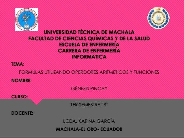 UNIVERSIDAD TÉCNICA DE MACHALA FACULTAD DE CIENCIAS QUÍMICAS Y DE LA SALUD ESCUELA DE ENFERMERÍA CARRERA DE ENFERMERÍA INF...