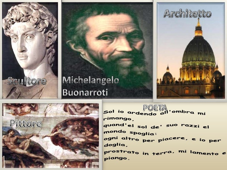 Architetto<br />Scultore<br />Michelangelo Buonarroti<br />Sol io ardendo all'ombra mi rimango,quand'el sol de' suo razzi ...