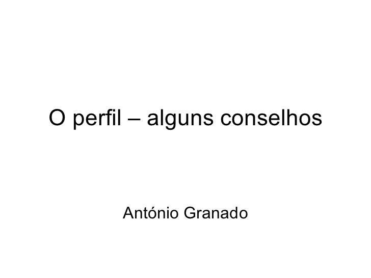 O perfil – alguns conselhos António Granado