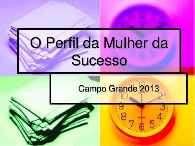 O Perfil da Mulher da      Sucesso       Campo Grande 2013