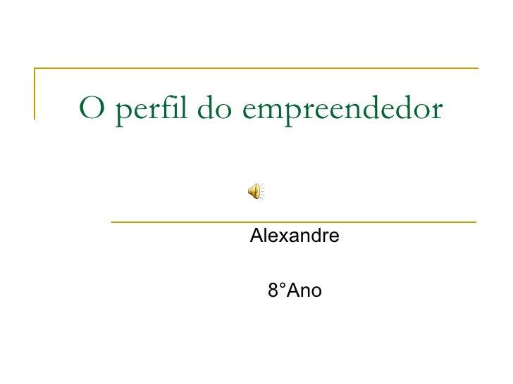 O perfil do empreendedor  Alexandre 8°Ano