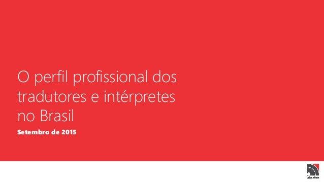 O perfil profissional dos tradutores e intérpretes no Brasil Setembro de 2015