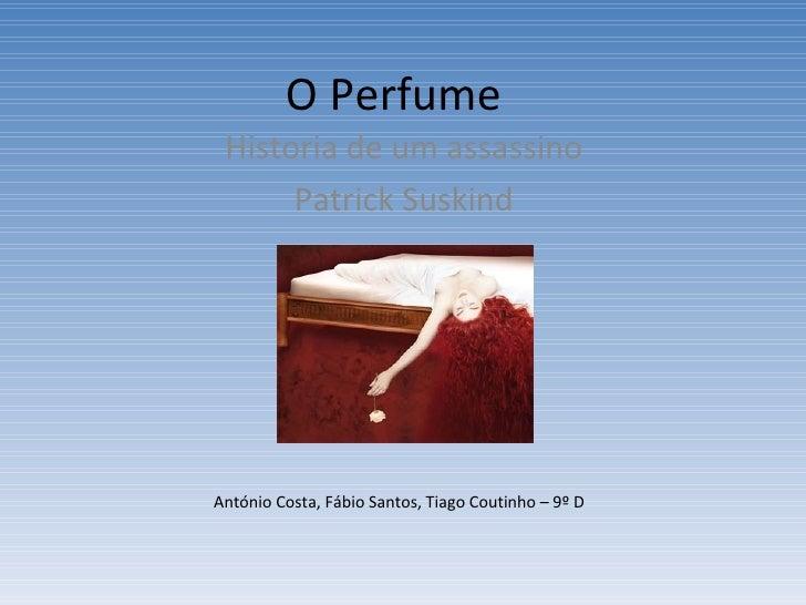 O Perfume  Historia de um assassino  Patrick Suskind  António Costa, Fábio Santos, Tiago Coutinho – 9º D