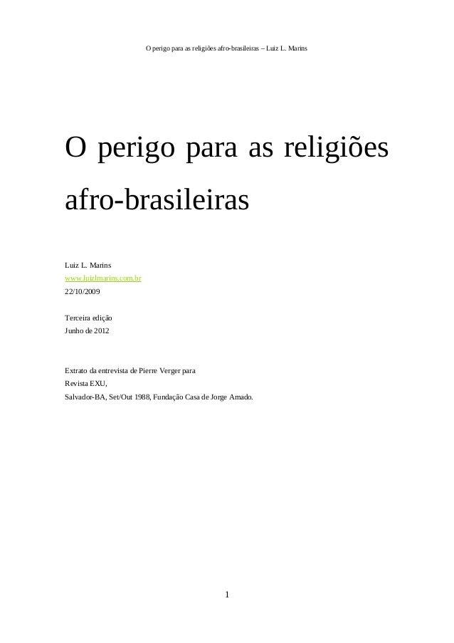 O perigo para as religiões afro-brasileiras – Luiz L. Marins O perigo para as religiões afro-brasileiras Luiz L. Marins ww...