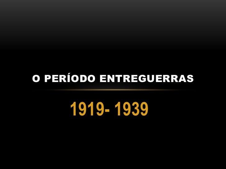 1919- 1939<br />O Período Entreguerras<br />