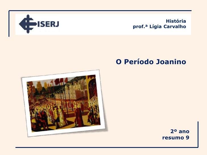 História    prof.ª Lígia CarvalhoO Período Joanino                   2º ano                resumo 9