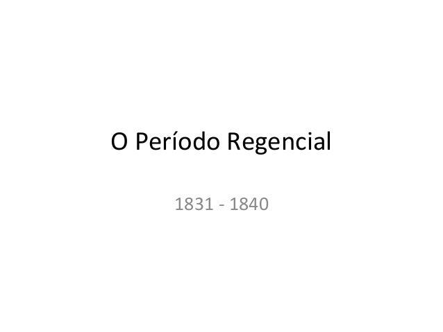 O Período Regencial 1831 - 1840