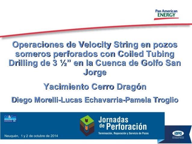Operaciones de Velocity String en pozosOperaciones de Velocity String en pozos someros perforados con Coiled Tubingsomeros...