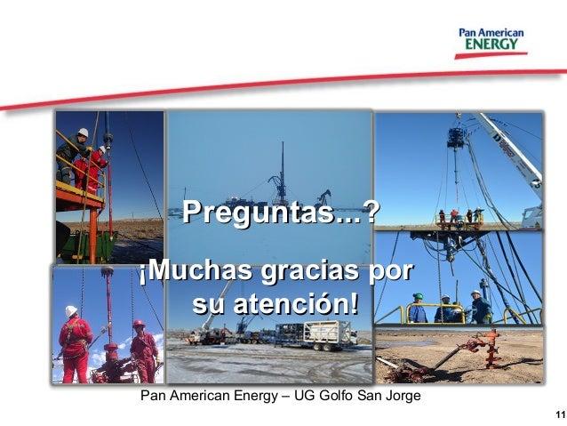 11 Pan American Energy – UG Golfo San Jorge ¡Muchas gracias por¡Muchas gracias por su atención!su atención! Preguntas...?P...