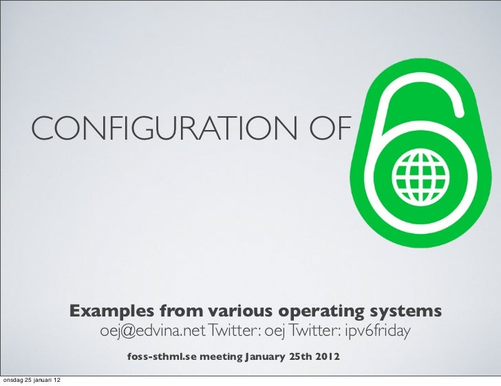 CONFIGURATION OF IPV6                       Examples from various operating systems                          oej@edvina.ne...