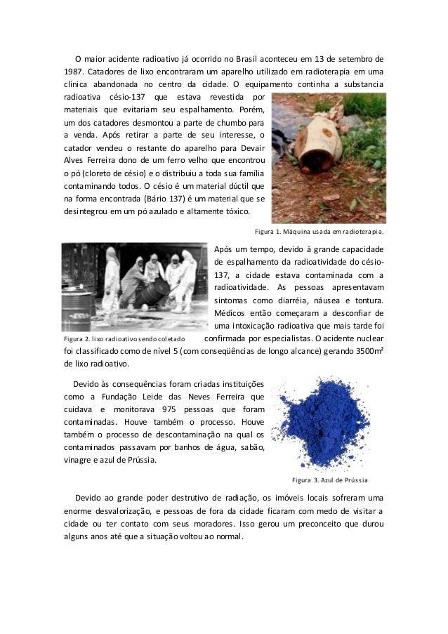 O maior acidente radioativo já ocorrido no Brasil aconteceu em 13 de setembro de 1987. Catadores de lixo encontraram um ap...
