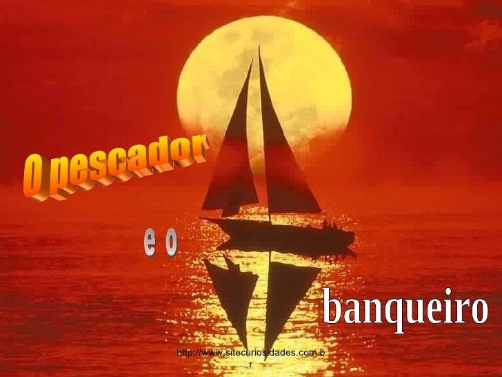 O pescador banqueiro e o http://www.sitecuriosidades.com.br