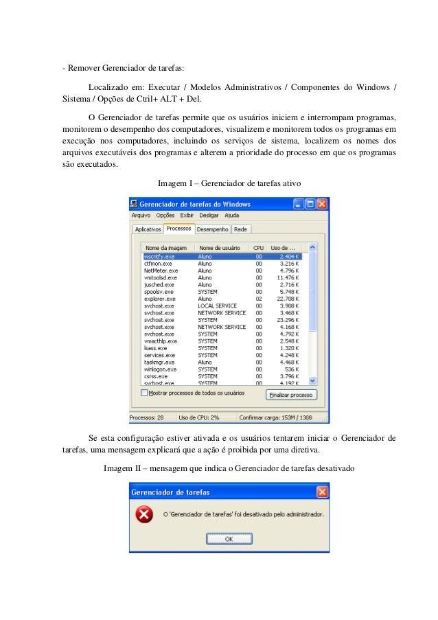- Remover Gerenciador de tarefas: Localizado em: Executar / Modelos Administrativos / Componentes do Windows / Sistema / O...