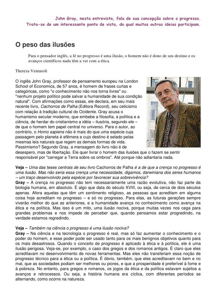 John Gray, nesta entrevista, fala de sua concepção sobre o progresso.      Trata-se de um interessante ponto de vista, do ...