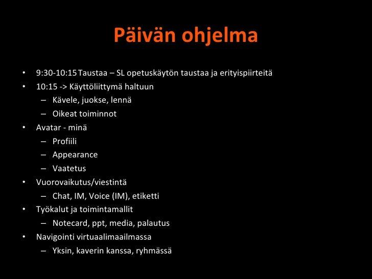 Päivän ohjelma <ul><li>9:30-10:15 Taustaa – SL opetuskäytön taustaa ja erityispiirteitä </li></ul><ul><li>10:15 -> Käyttöl...