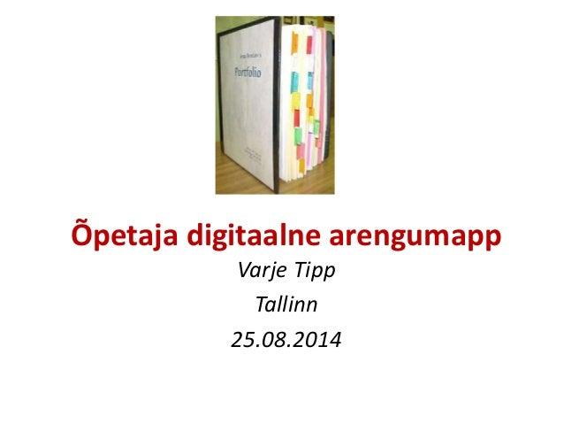Õpetaja digitaalne arengumapp Varje Tipp Tallinn 25.08.2014