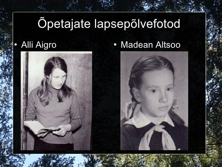 Õpetajate lapsepõlvefotod <ul><li>Alli Aigro </li></ul><ul><li>Madean Altsoo </li></ul>