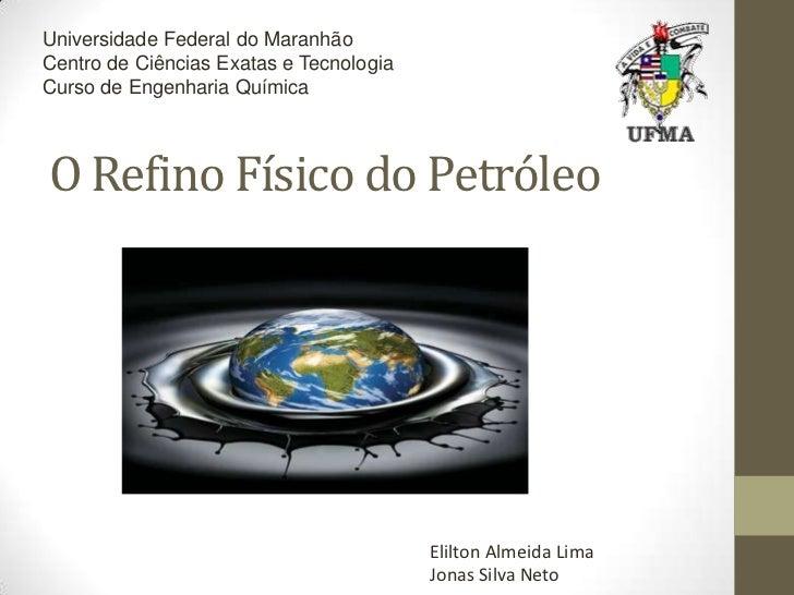 Universidade Federal do Maranhão<br />Centro de Ciências Exatas e Tecnologia<br />Curso de Engenharia Química<br />O Refin...