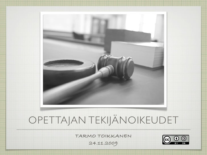OPETTAJAN TEKIJÄNOIKEUDET        TARMO TOIKKANEN           24.11.2009