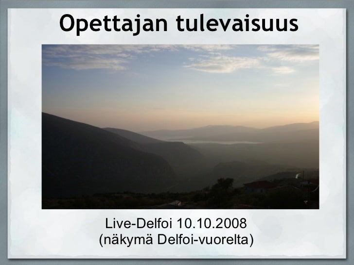 Opettajan tulevaisuus Live-Delfoi 10.10.2008 (näkymä Delfoi-vuorelta)