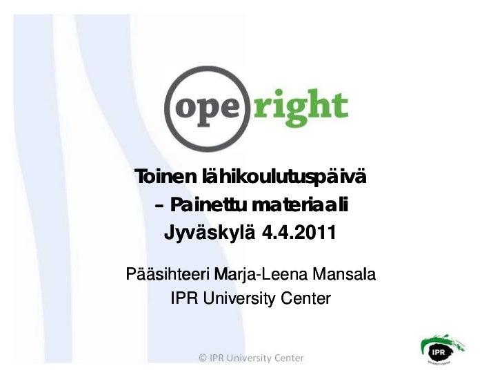 Toinen lähikoulutuspäivä   – Painettu materiaali    Jyväskylä 4.4.2011Pääsihteeri Marja-Leena Mansala            Marja-   ...