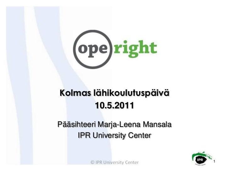 Kolmas lähikoulutuspäivä        10.5.2011Pääsihteeri Marja-Leena Mansala     IPR University Center                        ...