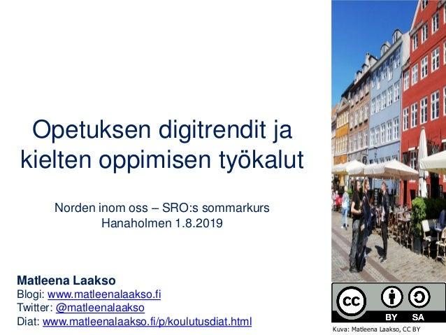 Opetuksen digitrendit ja kielten oppimisen työkalut Norden inom oss – SRO:s sommarkurs Hanaholmen 1.8.2019 Matleena Laakso...