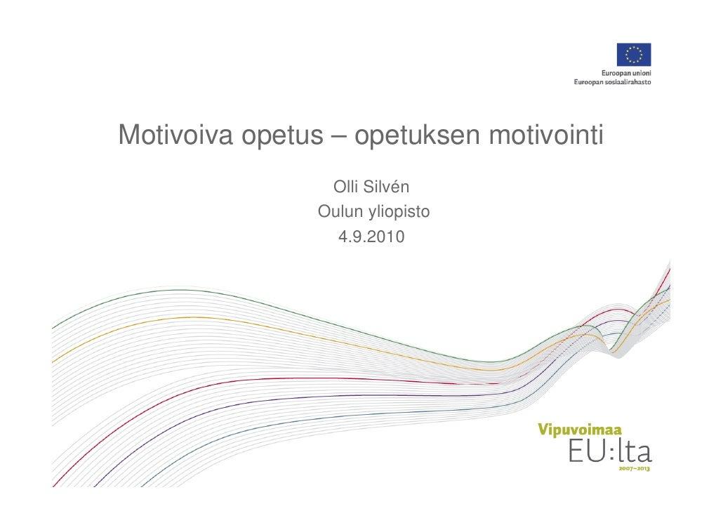 Motivoiva opetus – opetuksen motivointi                  Olli Silvén                 Oulun yliopisto                   4.9...