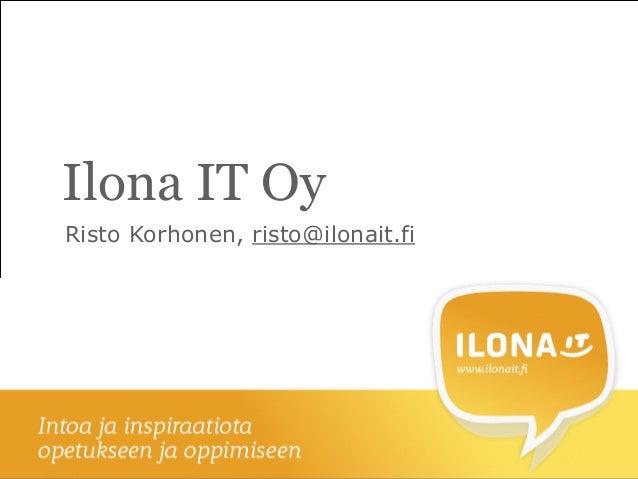 Ilona IT Oy Risto Korhonen, risto@ilonait.fi