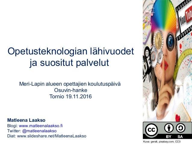 Opetusteknologian lähivuodet ja suositut palvelut Meri-Lapin alueen opettajien koulutuspäivä Osuvin-hanke Tornio 19.11.201...