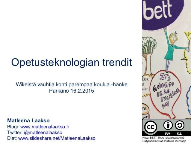 Opetusteknologian trendit Wikeistä vauhtia kohti parempaa koulua -hanke Parkano 16.2.2015 Matleena Laakso Blogi: www.matle...