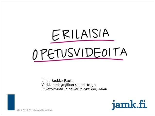 28.3.2014 Verkko-opettajapäivä Linda Saukko-Rauta Verkkopedagogiikan suunnittelija Liiketoiminta ja palvelut -yksikkö, JA...