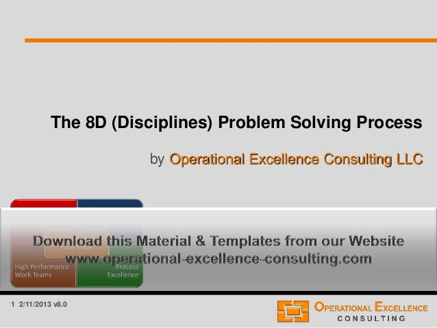 1 2/11/2013 v8.0 The 8D (Disciplines) Problem Solving Process by Operational Excellence Consulting LLC