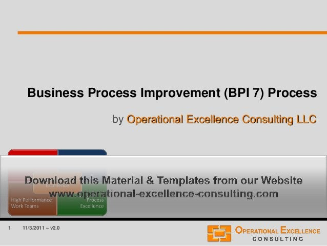 1 Business Process Improvement (BPI 7) Process by Operational Excellence Consulting LLC 11/3/2011 – v2.0
