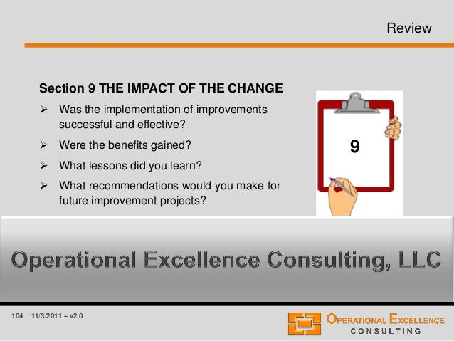 104 11/3/2011 – v2.0 Review Section 9 THE IMPACT OF THE CHANGE  Was the implementation of improvements successful and eff...