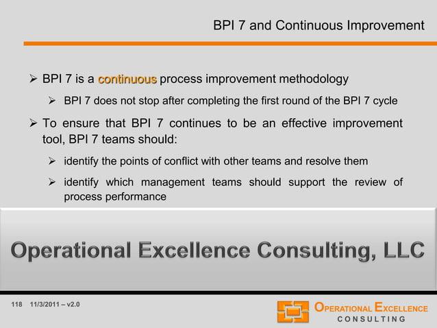 118 11/3/2011 – v2.0 BPI 7 and Continuous Improvement  BPI 7 is a continuous process improvement methodology  BPI 7 does...