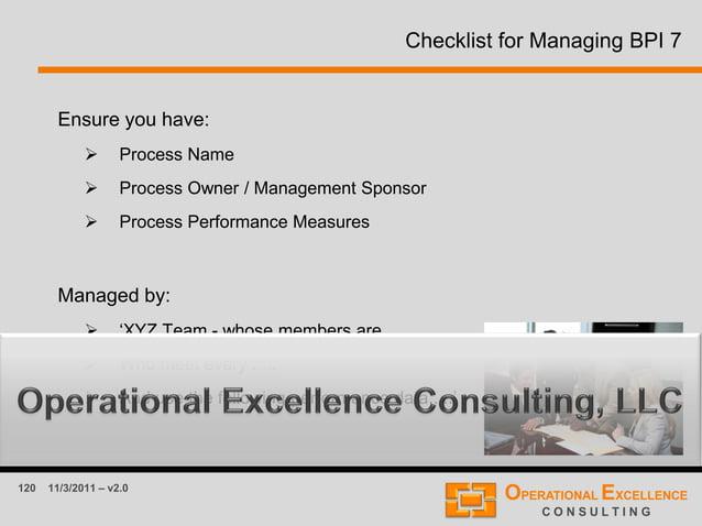 120 11/3/2011 – v2.0 Checklist for Managing BPI 7 Ensure you have:  Process Name  Process Owner / Management Sponsor  P...